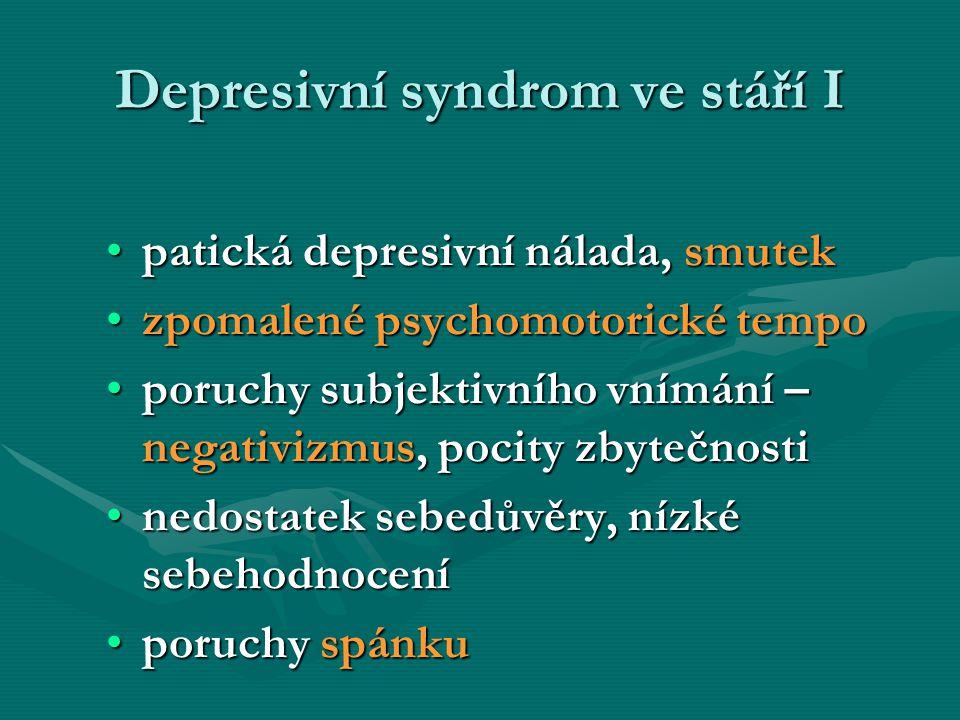 Depresivní syndrom ve stáří I patická depresivní nálada, smutekpatická depresivní nálada, smutek zpomalené psychomotorické tempozpomalené psychomotori