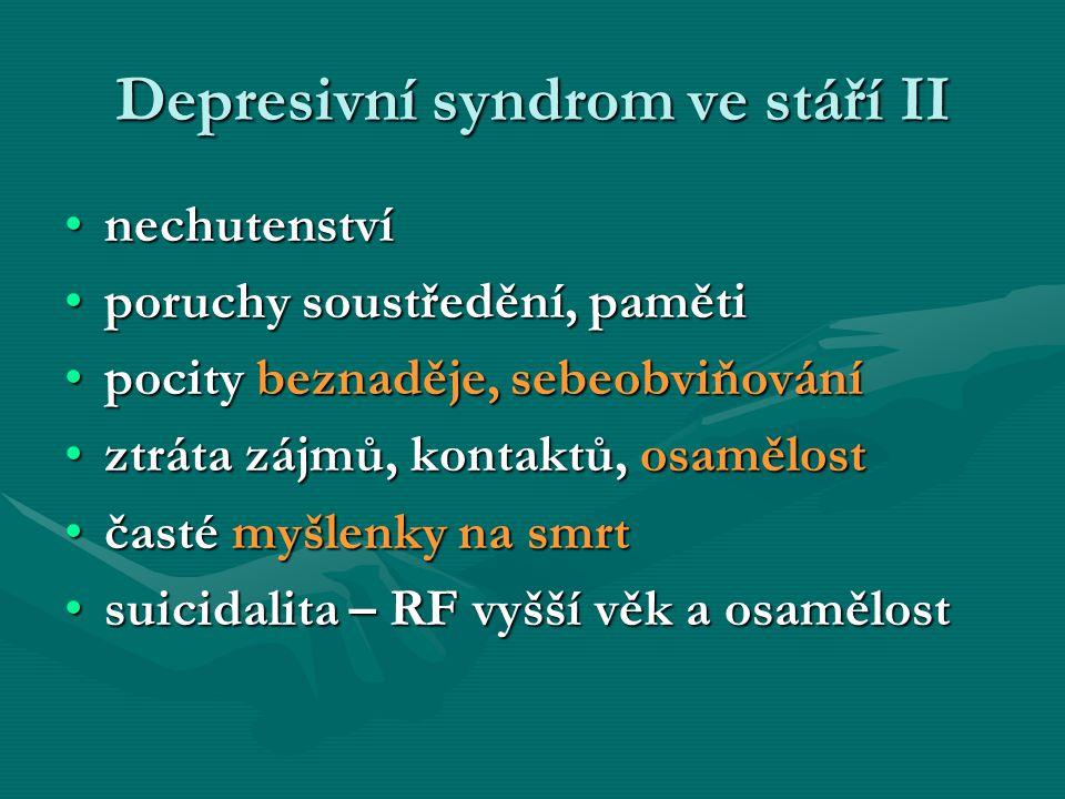 Depresivní syndrom ve stáří II nechutenstvínechutenství poruchy soustředění, pamětiporuchy soustředění, paměti pocity beznaděje, sebeobviňovánípocity