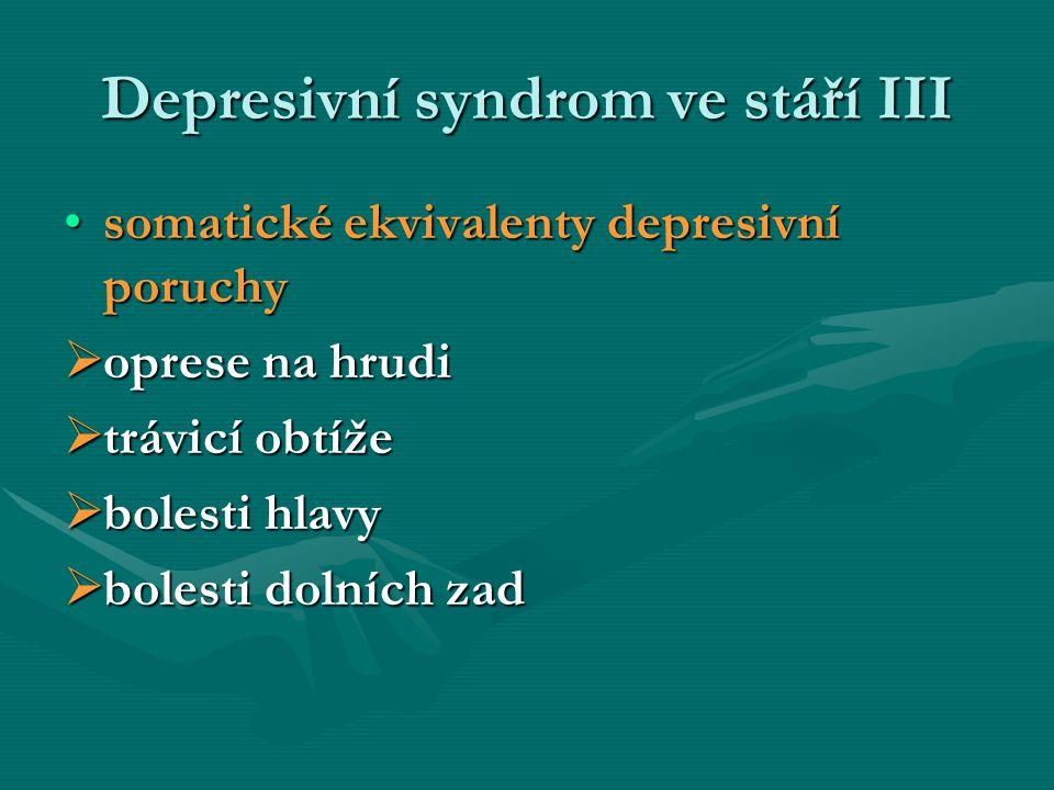 Depresivní syndrom ve stáří III somatické ekvivalenty depresivní poruchysomatické ekvivalenty depresivní poruchy  oprese na hrudi  trávicí obtíže 