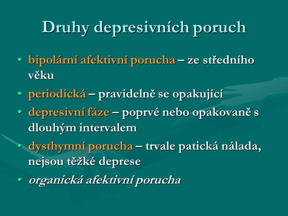 Druhy depresivních poruch bipolární afektivní porucha – ze středního věkubipolární afektivní porucha – ze středního věku periodická – pravidelně se op