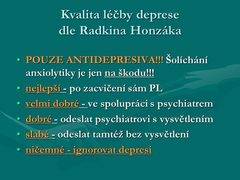 Kvalita léčby deprese dle Radkina Honzáka POUZE ANTIDEPRESIVA!!! Šolíchání anxiolytiky je jen na škodu!!!POUZE ANTIDEPRESIVA!!! Šolíchání anxiolytiky