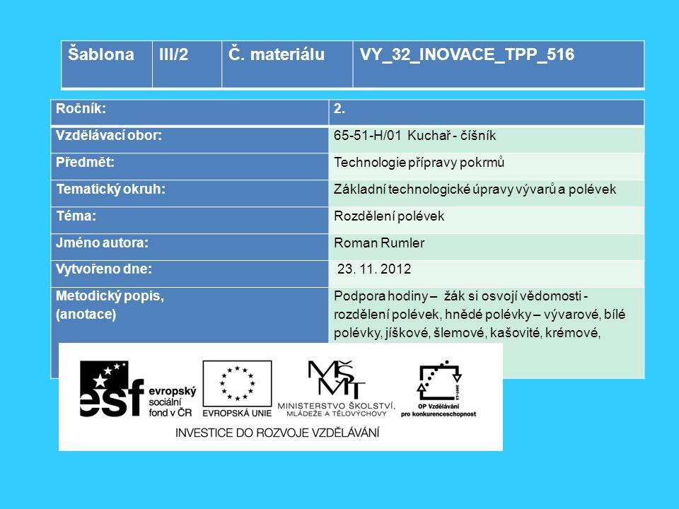 Ročník:2. Vzdělávací obor:65-51-H/01 Kuchař - číšník Předmět:Technologie přípravy pokrmů Tematický okruh:Základní technologické úpravy vývarů a poléve