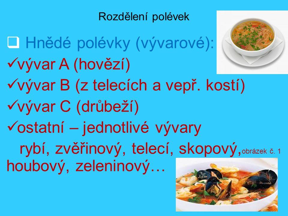 Rozdělení polévek  Hnědé polévky (vývarové): vývar A (hovězí) vývar B (z telecích a vepř. kostí) vývar C (drůbeží) ostatní – jednotlivé vývary rybí,