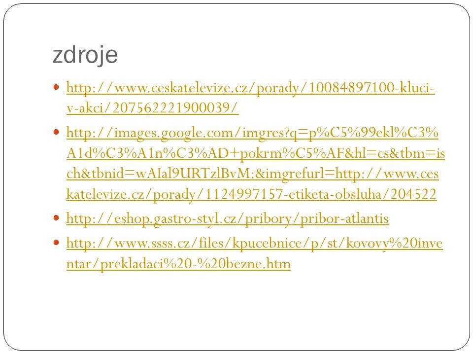 zdroje http://www.ceskatelevize.cz/porady/10084897100-kluci- v-akci/207562221900039/ http://www.ceskatelevize.cz/porady/10084897100-kluci- v-akci/2075