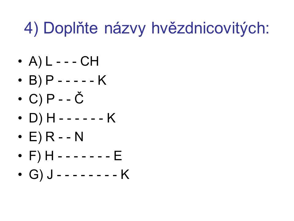 4) Doplňte názvy hvězdnicovitých: A) L - - - CH B) P - - - - - K C) P - - Č D) H - - - - - - K E) R - - N F) H - - - - - - - E G) J - - - - - - - - K