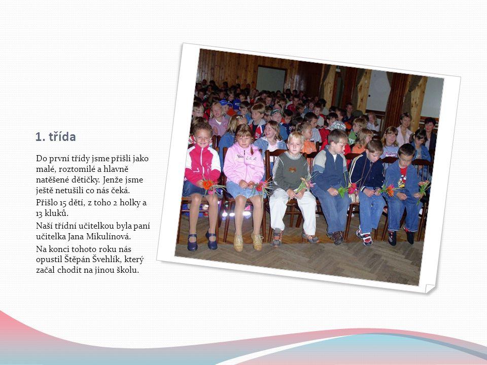 1. třída Do první třídy jsme přišli jako malé, roztomilé a hlavně natěšené dětičky.