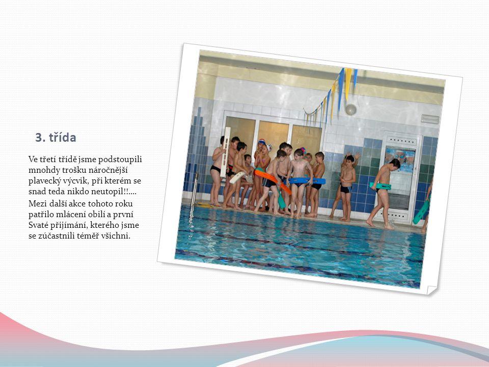 3. třída Ve třetí třídě jsme podstoupili mnohdy trošku náročnější plavecký výcvik, při kterém se snad teda nikdo neutopil!!.... Mezi další akce tohoto