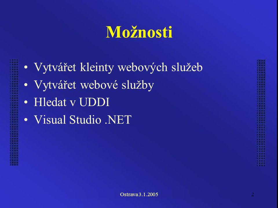Ostrava 3.1.20052 Možnosti Vytvářet kleinty webových služeb Vytvářet webové služby Hledat v UDDI Visual Studio.NET