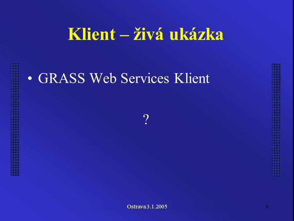 Ostrava 3.1.20058 Klient – živá ukázka GRASS Web Services Klient ?