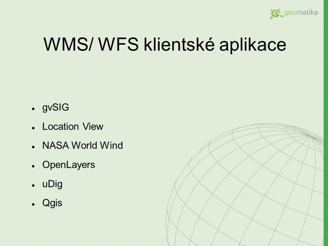 WMS/ WFS klientské aplikace gvSIG Location View NASA World Wind OpenLayers uDig Qgis