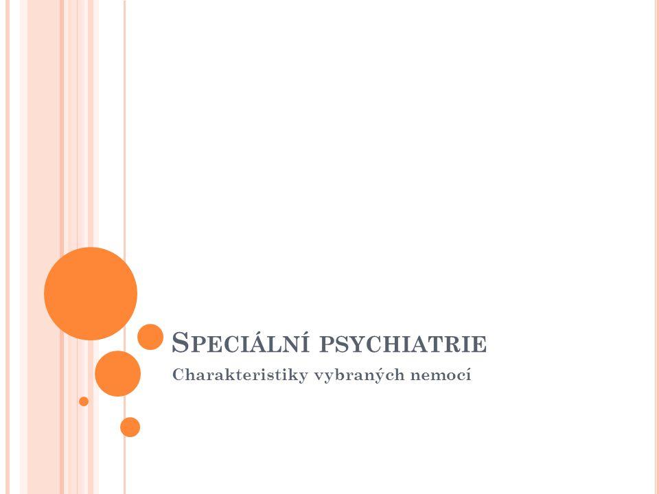 S PECIÁLNÍ PSYCHIATRIE Charakteristiky vybraných nemocí