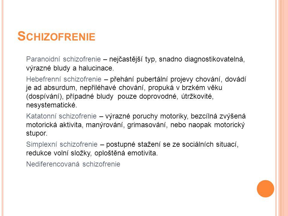 S CHIZOFRENIE Paranoidní schizofrenie – nejčastější typ, snadno diagnostikovatelná, výrazné bludy a halucinace. Hebefrenní schizofrenie – přehání pube
