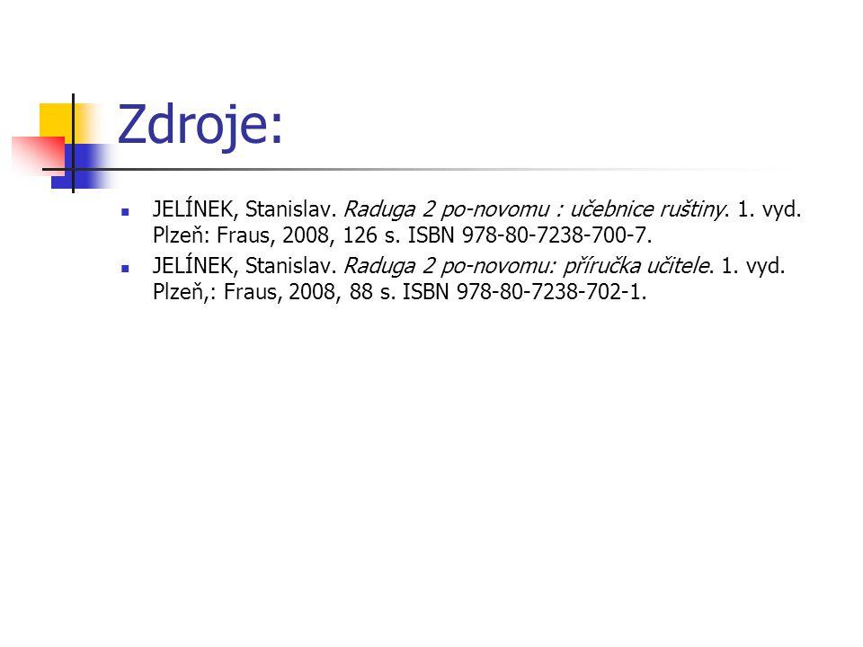 Zdroje: JELÍNEK, Stanislav. Raduga 2 po-novomu : učebnice ruštiny. 1. vyd. Plzeň: Fraus, 2008, 126 s. ISBN 978-80-7238-700-7. JELÍNEK, Stanislav. Radu