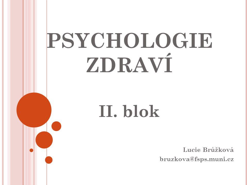 PSYCHOLOGIE ZDRAVÍ II. blok Lucie Brůžková bruzkova@fsps.muni.cz