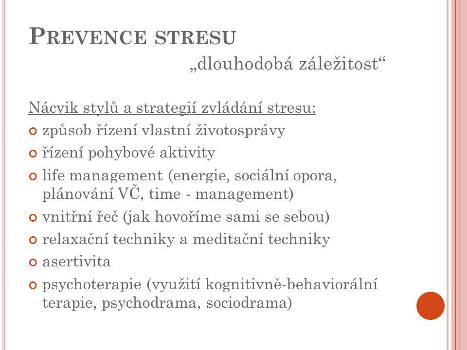 """P REVENCE STRESU """"dlouhodobá záležitost"""" Nácvik stylů a strategií zvládání stresu: způsob řízení vlastní životosprávy řízení pohybové aktivity life ma"""