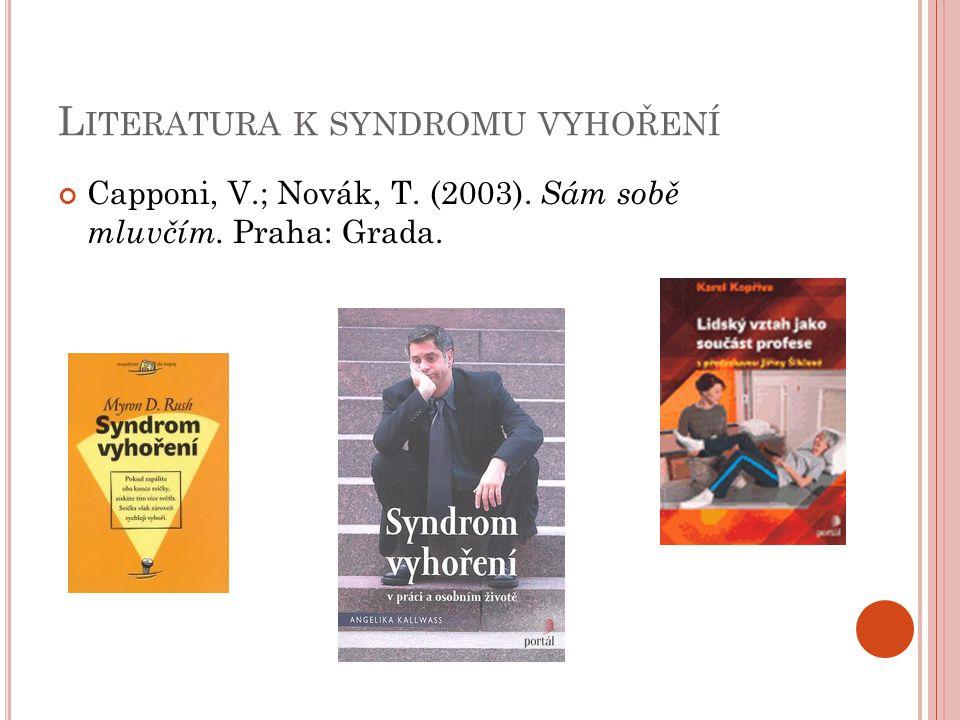 L ITERATURA K SYNDROMU VYHOŘENÍ Capponi, V.; Novák, T. (2003). Sám sobě mluvčím. Praha: Grada.