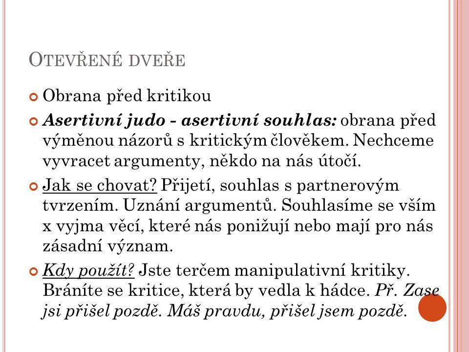 O TEVŘENÉ DVEŘE Obrana před kritikou Asertivní judo - asertivní souhlas: obrana před výměnou názorů s kritickým člověkem. Nechceme vyvracet argumenty,