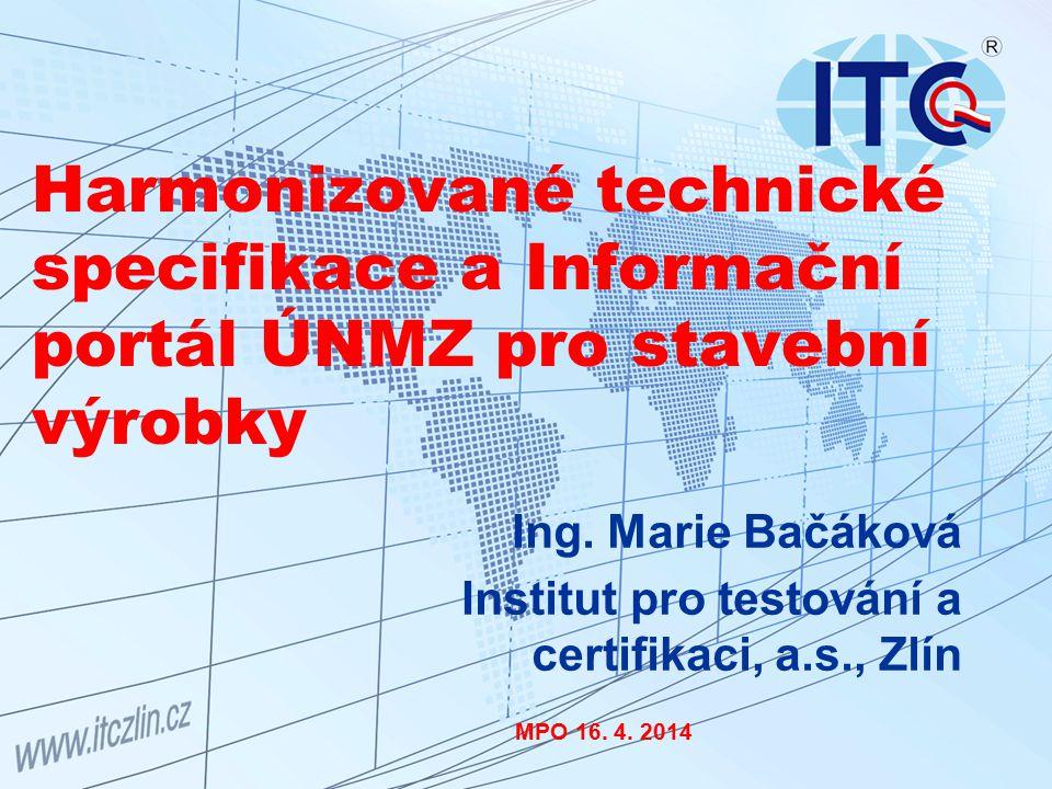 Harmonizované technické specifikace a Informační portál ÚNMZ pro stavební výrobky Ing. Marie Bačáková Institut pro testování a certifikaci, a.s., Zlín