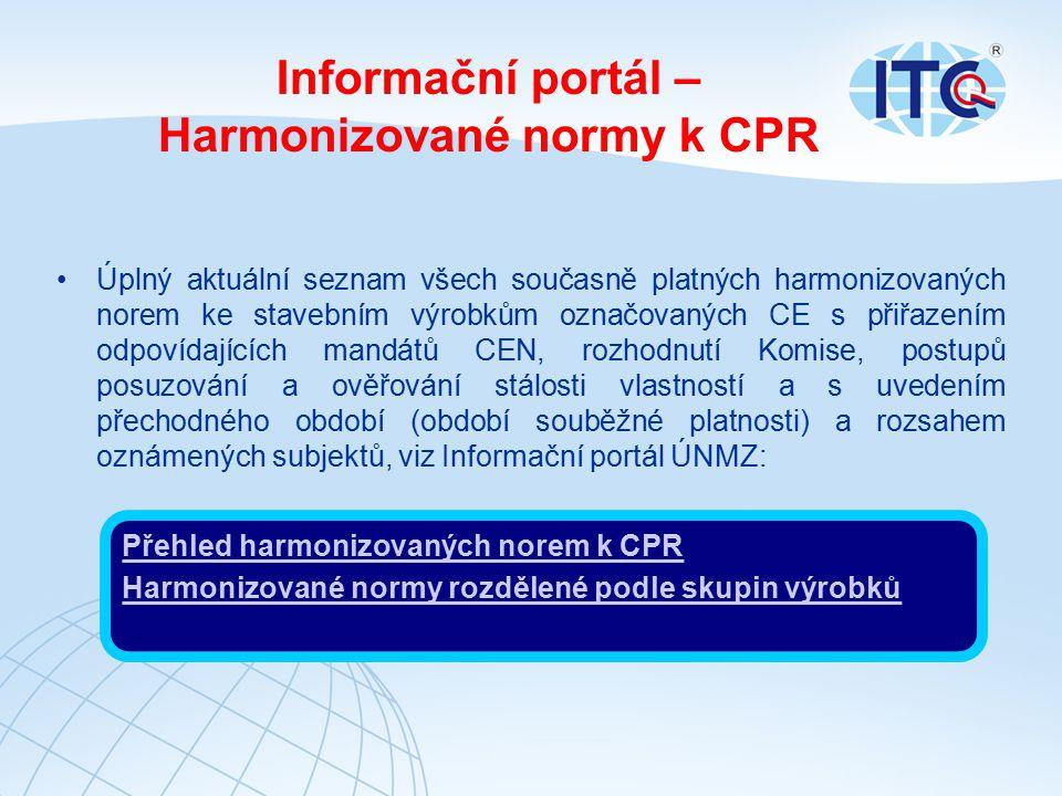 Informační portál – Harmonizované normy k CPR Úplný aktuální seznam všech současně platných harmonizovaných norem ke stavebním výrobkům označovaných CE s přiřazením odpovídajících mandátů CEN, rozhodnutí Komise, postupů posuzování a ověřování stálosti vlastností a s uvedením přechodného období (období souběžné platnosti) a rozsahem oznámených subjektů, viz Informační portál ÚNMZ: Přehled harmonizovaných norem k CPR Harmonizované normy rozdělené podle skupin výrobků