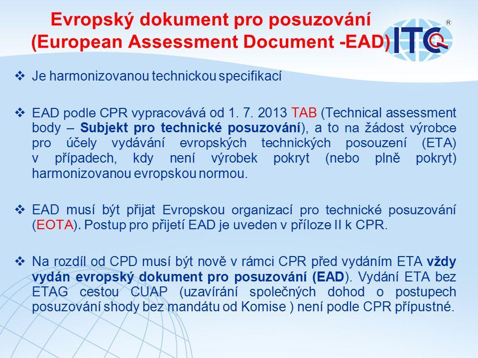Evropský dokument pro posuzování (European Assessment Document -EAD)  Je harmonizovanou technickou specifikací  EAD podle CPR vypracovává od 1. 7. 2