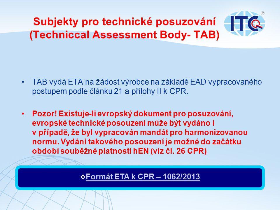 Subjekty pro technické posuzování (Techniccal Assessment Body- TAB) TAB vydá ETA na žádost výrobce na základě EAD vypracovaného postupem podle článku 21 a přílohy II k CPR.