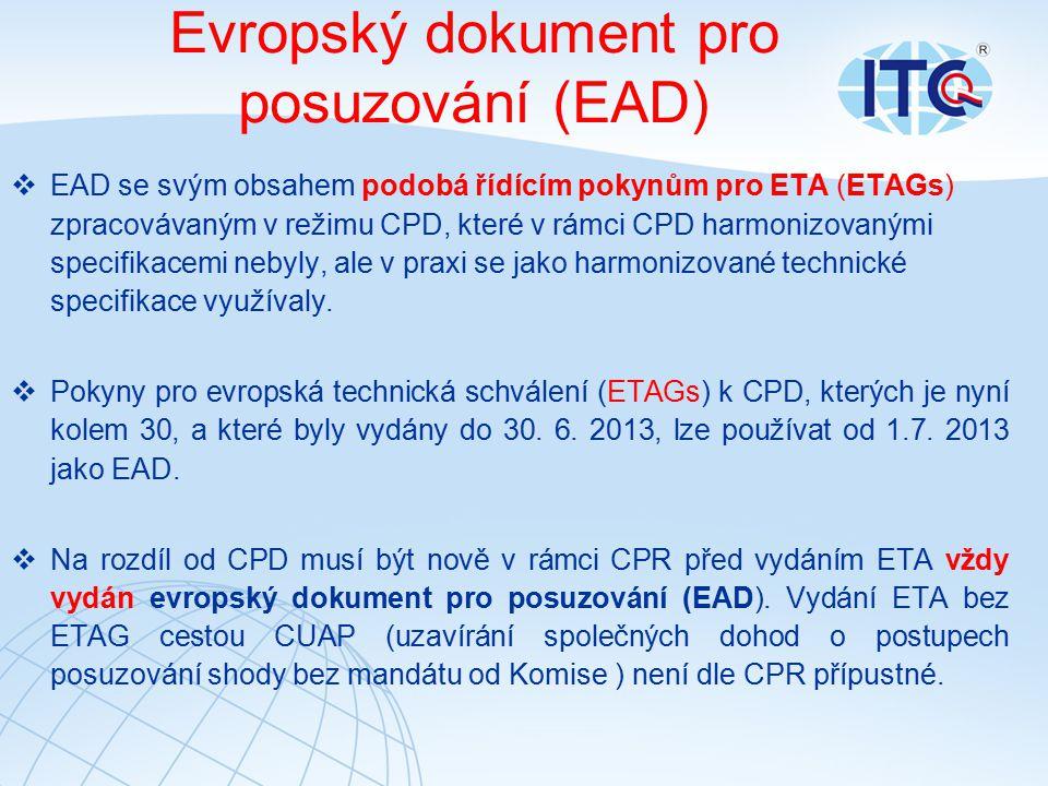 Evropský dokument pro posuzování (EAD)  EAD se svým obsahem podobá řídícím pokynům pro ETA (ETAGs) zpracovávaným v režimu CPD, které v rámci CPD harmonizovanými specifikacemi nebyly, ale v praxi se jako harmonizované technické specifikace využívaly.