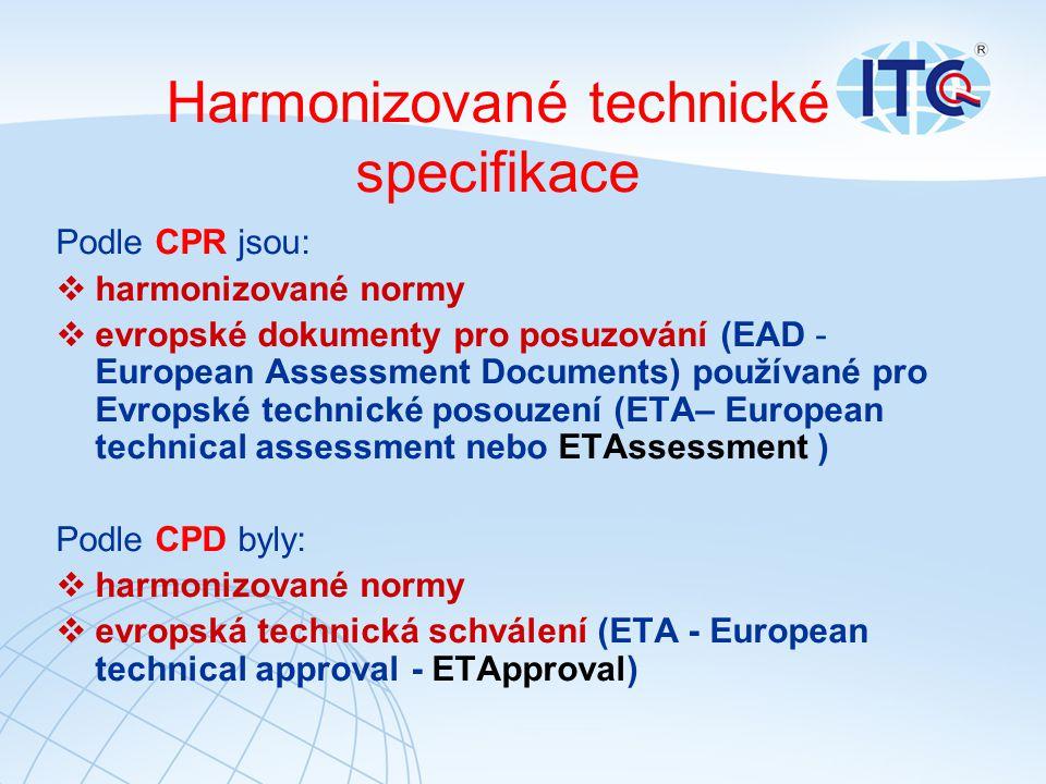 Harmonizované technické specifikace Podle CPR jsou:  harmonizované normy  evropské dokumenty pro posuzování (EAD - European Assessment Documents) používané pro Evropské technické posouzení (ETA– European technical assessment nebo ETAssessment ) Podle CPD byly:  harmonizované normy  evropská technická schválení (ETA - European technical approval - ETApproval)
