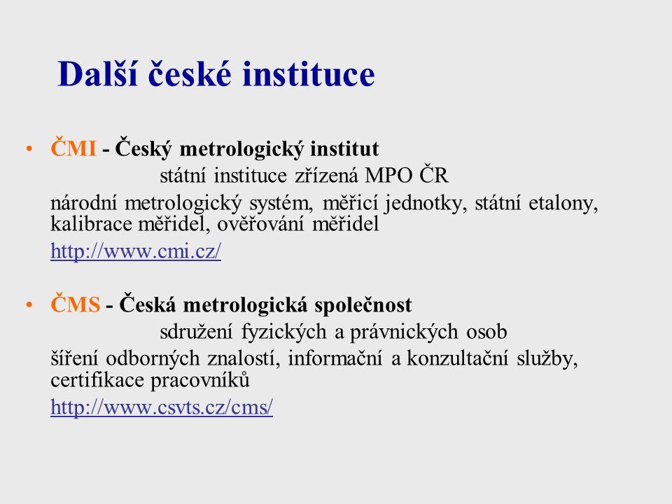 Další české instituce ČMI - Český metrologický institut státní instituce zřízená MPO ČR národní metrologický systém, měřicí jednotky, státní etalony,