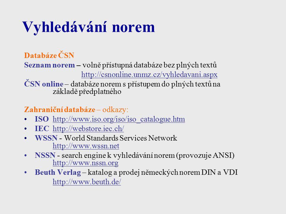 Vyhledávání norem Databáze ČSN Seznam norem – volně přístupná databáze bez plných textů http://csnonline.unmz.cz/vyhledavani.aspx ČSN online – databáz