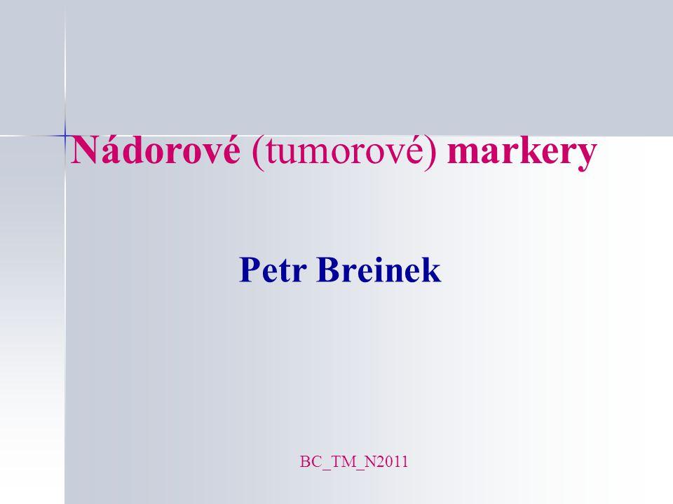 Nádorové (tumorové) markery Petr Breinek BC_TM_N2011
