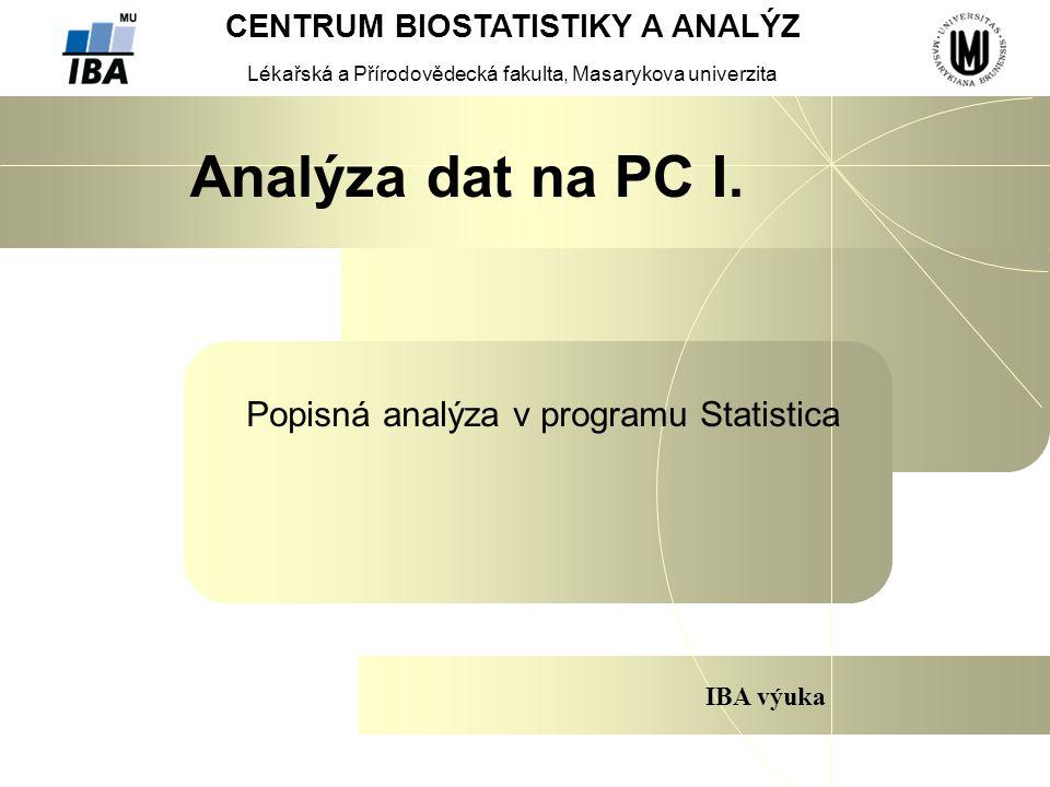 CENTRUM BIOSTATISTIKY A ANALÝZ Lékařská a Přírodovědecká fakulta, Masarykova univerzita IBA výuka Analýza dat na PC I. Popisná analýza v programu Stat