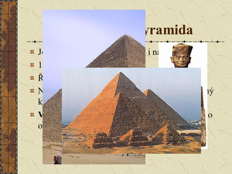 Cheopsova pyramida Je nejvyšší pyramidou v Gíze i na světě.