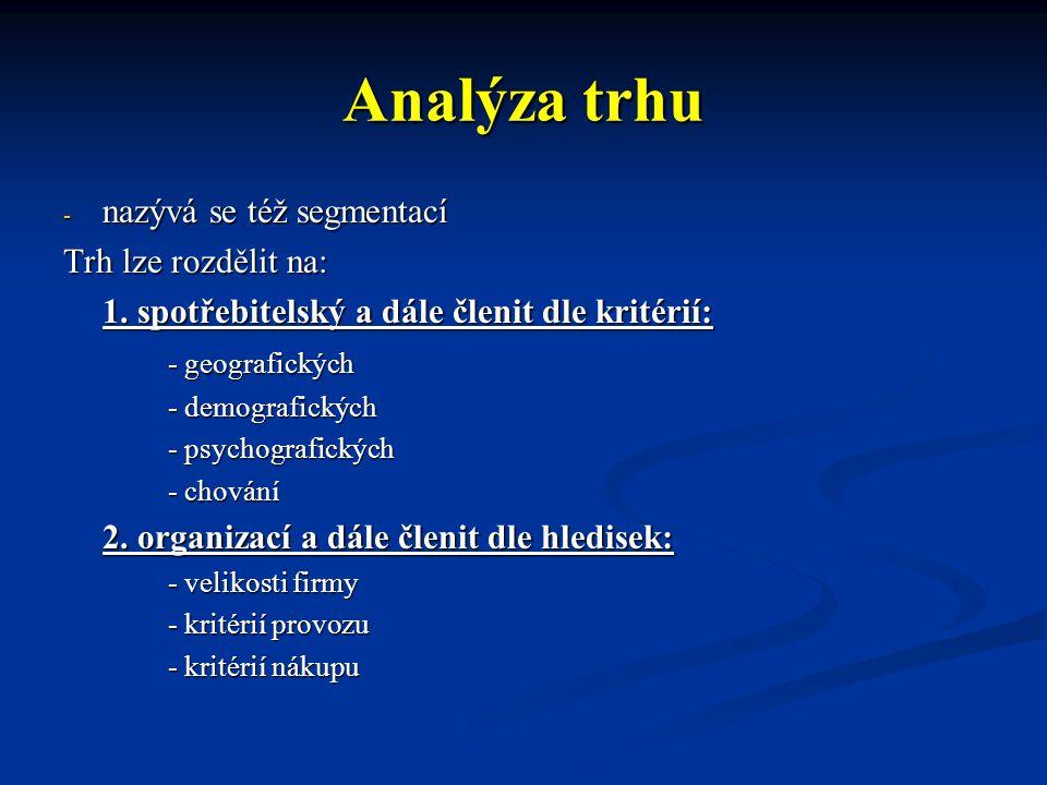 Analýza trhu - nazývá se též segmentací Trh lze rozdělit na: 1. spotřebitelský a dále členit dle kritérií: - geografických - demografických - psychogr