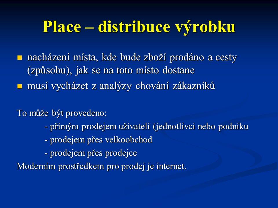 Place – distribuce výrobku nacházení místa, kde bude zboží prodáno a cesty (způsobu), jak se na toto místo dostane nacházení místa, kde bude zboží pro
