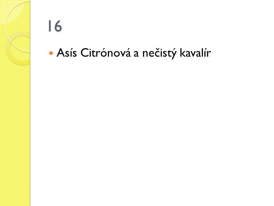 16 Asís Citrónová a nečistý kavalír