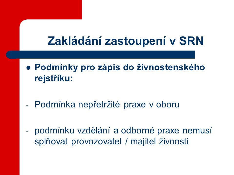 Zakládání zastoupení v SRN Podmínky pro zápis do živnostenského rejstříku: - Podmínka nepřetržité praxe v oboru - podmínku vzdělání a odborné praxe nemusí splňovat provozovatel / majitel živnosti