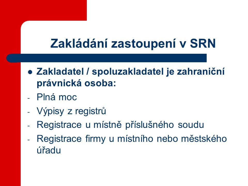 Zakládání zastoupení v SRN Zakladatel / spoluzakladatel je zahraniční právnická osoba: - Plná moc - Výpisy z registrů - Registrace u místně příslušného soudu - Registrace firmy u místního nebo městského úřadu