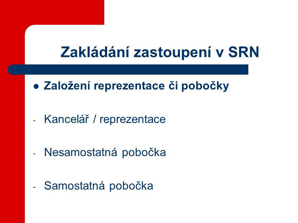 Zakládání zastoupení v SRN Založení reprezentace či pobočky - Kancelář / reprezentace - Nesamostatná pobočka - Samostatná pobočka