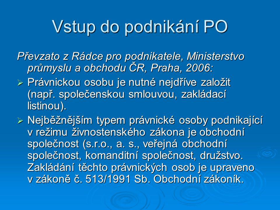 Vstup do podnikání PO Převzato z Rádce pro podnikatele, Ministerstvo průmyslu a obchodu ČR, Praha, 2006:  Právnickou osobu je nutné nejdříve založit (např.
