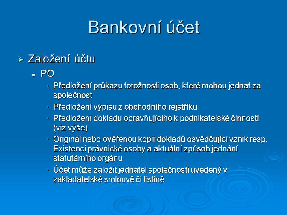 Bankovní účet  Založení účtu PO PO Předložení průkazu totožnosti osob, které mohou jednat za společnostPředložení průkazu totožnosti osob, které moho