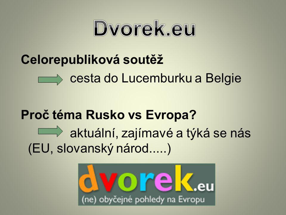 Celorepubliková soutěž cesta do Lucemburku a Belgie Proč téma Rusko vs Evropa? aktuální, zajímavé a týká se nás (EU, slovanský národ.....)