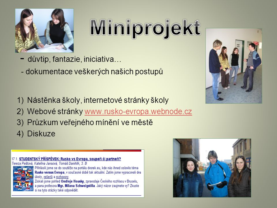- důvtip, fantazie, iniciativa… - dokumentace veškerých našich postupů 1)Nástěnka školy, internetové stránky školy 2)Webové stránky www.rusko-evropa.w