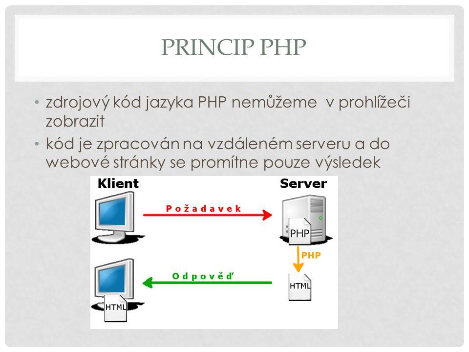 PRINCIP PHP zdrojový kód jazyka PHP nemůžeme v prohlížeči zobrazit kód je zpracován na vzdáleném serveru a do webové stránky se promítne pouze výsledek