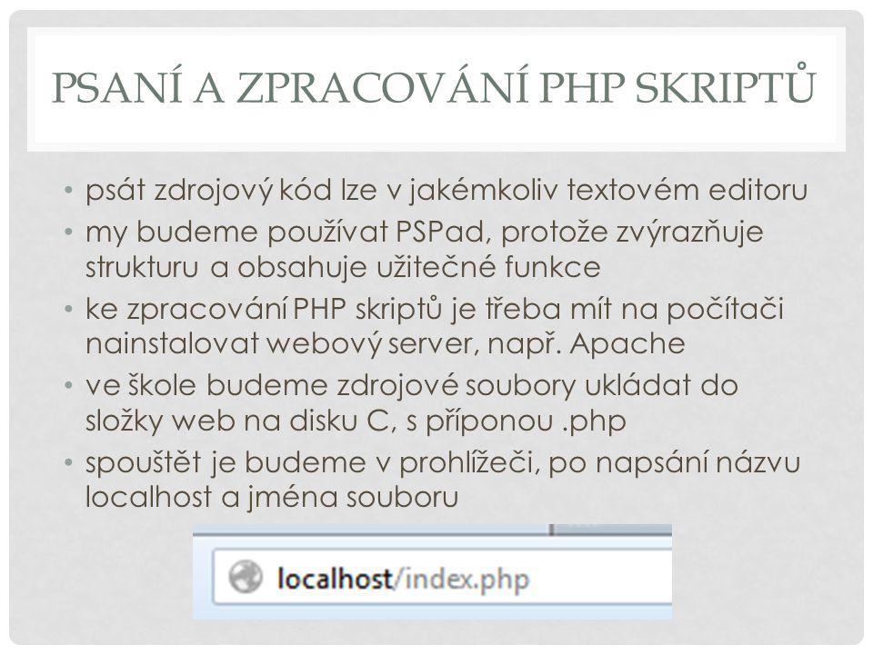 PSANÍ A ZPRACOVÁNÍ PHP SKRIPTŮ psát zdrojový kód lze v jakémkoliv textovém editoru my budeme používat PSPad, protože zvýrazňuje strukturu a obsahuje užitečné funkce ke zpracování PHP skriptů je třeba mít na počítači nainstalovat webový server, např.