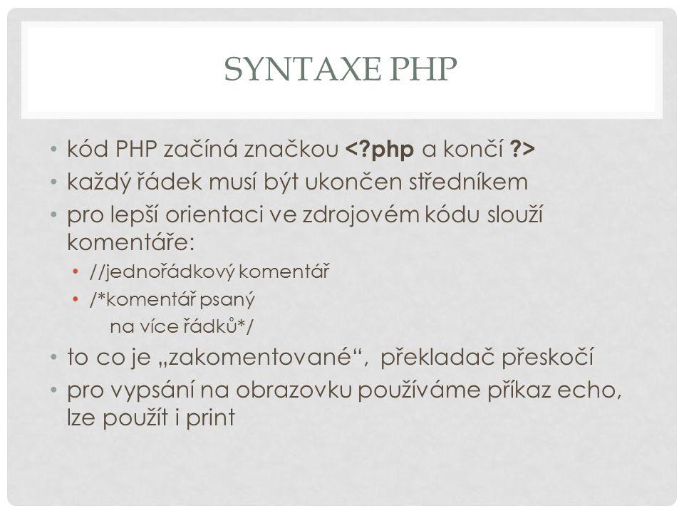 """SYNTAXE PHP kód PHP začíná značkou každý řádek musí být ukončen středníkem pro lepší orientaci ve zdrojovém kódu slouží komentáře: //jednořádkový komentář /*komentář psaný na více řádků*/ to co je """"zakomentované , překladač přeskočí pro vypsání na obrazovku používáme příkaz echo, lze použít i print"""