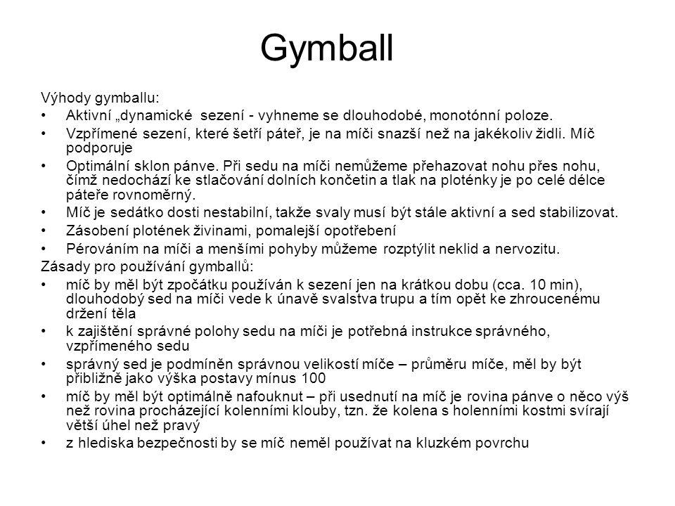 """Gymball Výhody gymballu: Aktivní """"dynamické sezení - vyhneme se dlouhodobé, monotónní poloze. Vzpřímené sezení, které šetří páteř, je na míči snazší n"""