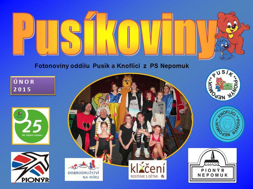Fotonoviny oddílu Pusík a Knoflíci z PS Nepomuk Ú N O R 2 0 1 5 Ú N O R 2 0 1 5