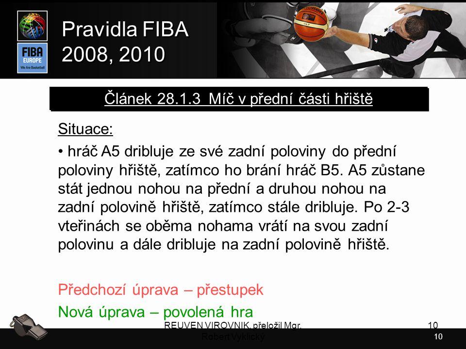 10 Pravidla FIBA 2008, 2010 Pravidla FIBA 2008, 2010 REUVEN VIROVNIK, přeložil Mgr. Robert Vyklický 10 Situace: hráč A5 dribluje ze své zadní poloviny