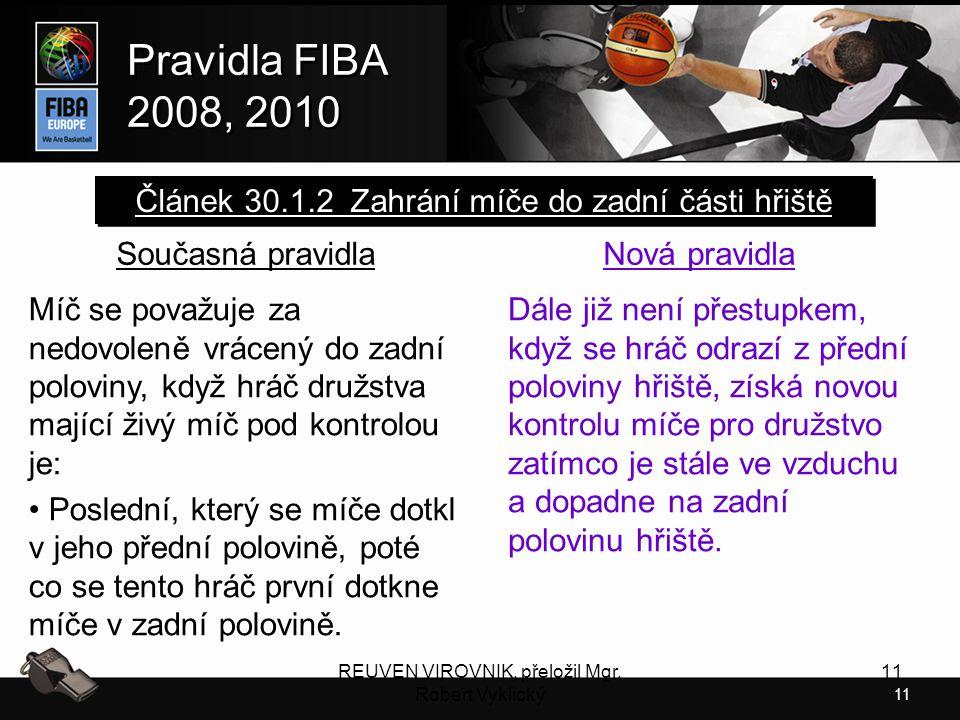 11 Pravidla FIBA 2008, 2010 Pravidla FIBA 2008, 2010 REUVEN VIROVNIK, přeložil Mgr. Robert Vyklický 11 Současná pravidla Míč se považuje za nedovoleně