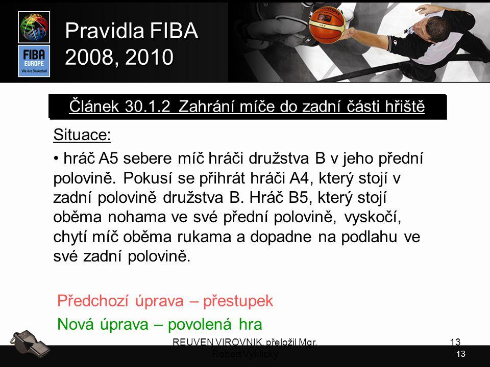 13 Pravidla FIBA 2008, 2010 Pravidla FIBA 2008, 2010 REUVEN VIROVNIK, přeložil Mgr. Robert Vyklický 13 Situace: hráč A5 sebere míč hráči družstva B v